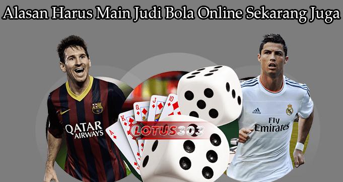 Alasan Harus Main Judi Bola Online Sekarang Juga