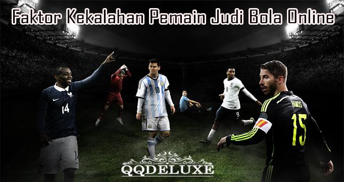 Faktor Kekalahan Pemain Judi Bola Online