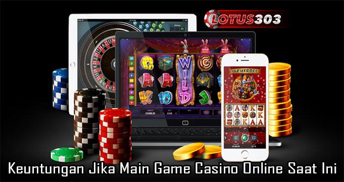 Keuntungan Jika Main Game Casino Online Saat Ini