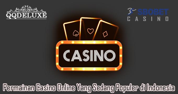 Permainan Casino Online Yang Sedang Populer di Indonesia