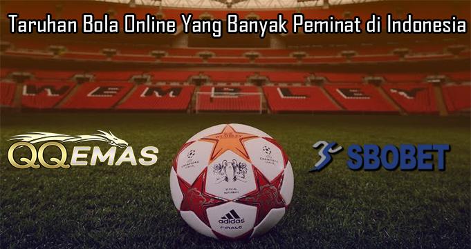 Taruhan Bola Online Yang Banyak Peminat di Indonesia