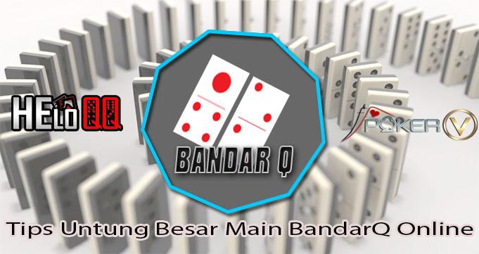 Tips Untung Besar Main BandarQ Online
